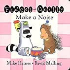 Fidget and Quilly make a noise by Mike…