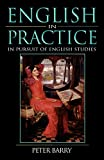 Barry, Peter: English in Practice: In Pursuit of English Studies