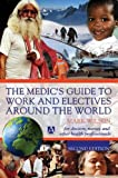 Wilson, Mark: The Medic's Guide to Work and Electives Around the World