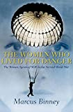 Binney, Marcus: The Women Who Lived for Danger: The Women Agents of SOE in the Second World War