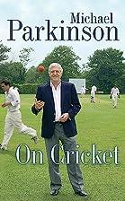 Michael Parkinson on Cricket by Michael…