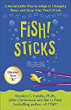 Lundin, Steve: Fish! Sticks: A Remarkable Way to Adapt to Changing Times and Keep Your Work Fresh