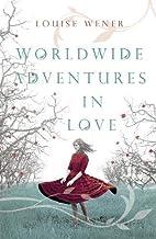 Worldwide Adventures in Love by Louise Wener