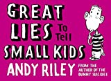 Riley, Andy: Great Lies to Tell Small Kids