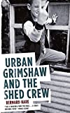 Hare, Bernard: Urban Grimshaw and the Shed Crew