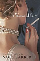 A Woman of Cairo by Noel Barber