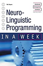 Neuro-Linguistic Programming in a Week by Mo…