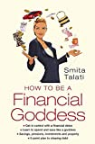 Talati, Smita: How to Be a Financial Goddess : Nine Steps to Financial Security and Independence