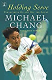 Chang, Michael: Holding Serve: Persevering on and off the Court