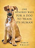 Whaley, Simon: One Hundred Ways for a Dog to Train Its Human