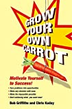 Griffiths, Robert: Grow Your Own Carrot: Stop Struggling And Start Succeeding