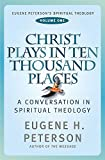 Peterson, Eugene H.: Christ Plays in Ten Thousand Places (Eugene Peterson's Spiritual Theology)