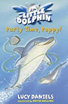Party Time, Poppy! (Little Dolphin) by Lucy…