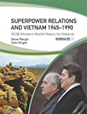 Wright, John: Superpower Relations and Vietnam 1945-90: GCSE Modern World History for Edexcel