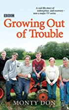 Growing Out of Trouble by Montagu Don