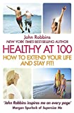 Robbins: Healthy at 100: The Scientifically Proven Secrets of the Worlds Healthiest & Longest-Lived Peoples -