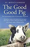SY MONTGOMERY: The Good Good Pig