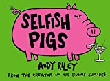 Riley, Andy: Selfish Pigs