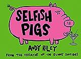 Riley, Andy: Selfish Pigs