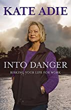 Into Danger: Risking Your Life for Work by…