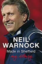 Made in Sheffield: My Story by Neil Warnock