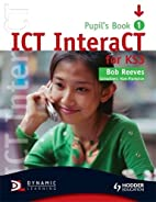ICT InteraCT for Key Stage 3: Year 7 by Bob…