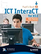 ICT InteraCT for Key Stage 3: Year 8 (Bk. 2)…