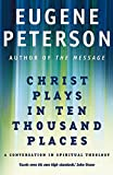 Eugene H. Peterson: Christ Plays in Ten Thousand Places