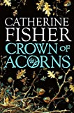 Catherine Fisher: Crown of Acorns