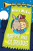 Happy and Glorious by Hilary McKay