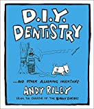 Riley, Andy: D.I.Y. Dentistry ...and Other Alarming Inventions