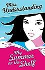 Miss Understanding: My Summer on the Shelf - Lara Fox