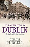 Purcell, Deirdre: Follow Me Down to Dublin