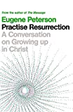 Peterson, Eugene H.: Practise Resurrection: A Conversation on Growing Up in Christ