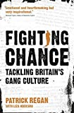 Regan, Patrick: Fighting Chance: Tackling Britain's Gang Culture