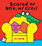 Scared or Not, Mr Croc? by Jo Lodge