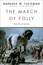 The March of Folly: From Troy to Vietnam by…