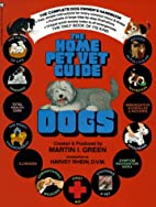 Home Pet Vet Guide: Dogs by Martin Green