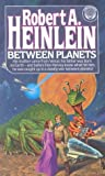 Heinlein, Robert A.: Between Planets