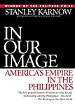 Karnow, Stanley: In Our Image: America's Empire in the Philippines