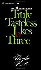 Truly Tasteless Jokes Three by Blanche Knott