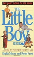 The Little Boy Book: A Guide to the First…