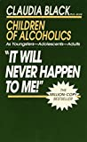 Black, Claudia: 'It Will Never Happen to Me!' Children of Alcoholics: As Youngsters - Adolescents - Adults