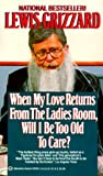 Grizzard, Lewis: When My Love Returns from the Ladies Room, Will I Be Too Old to Care?