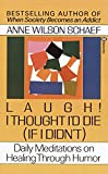 Schaef, Anne Wilson: Laugh! I Thought I'd Die (If I Didn't): Daily Meditations on Healing through Humor