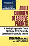 Farmer, Steven: Adult Children of Abusive Parents: A Healing Program for Those Who Have Been Physically, Sexually, or Emotionally Abused