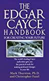Thurston, Mark: Edgar Cayce Handbook for Creating Your Future