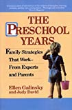 Galinsky, Ellen: The Preschool Years: Family Strategies That Work from Experts and Parents