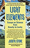 Stone, Judith: Light Elements: Essays in Science from Gravity to Levity