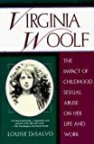 Louise A. DeSalvo: Virginia Woolf:  The Impact of Childhood Sexual Abuse on Her Life and Work